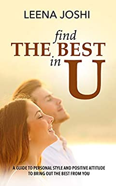 Find The Best in U: A quick guide to personal style, positive attitude and inner strength to bring out the best from you