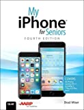 My iPhone for Seniors: Covers all iPhones running