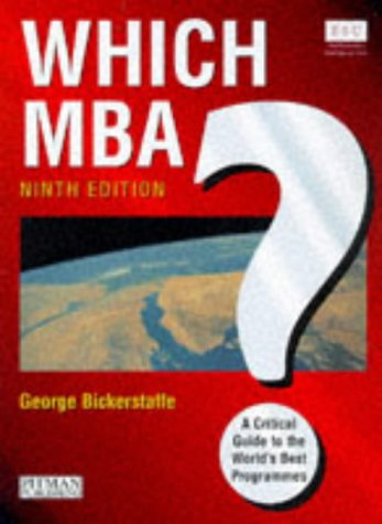 Which MBA? 9th Edition: A Critical Guide to the World's Best Programs