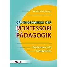 Grundgedanken der Montessori-Pädagogik. Quellentexte und Praxisberichte (German Edition)