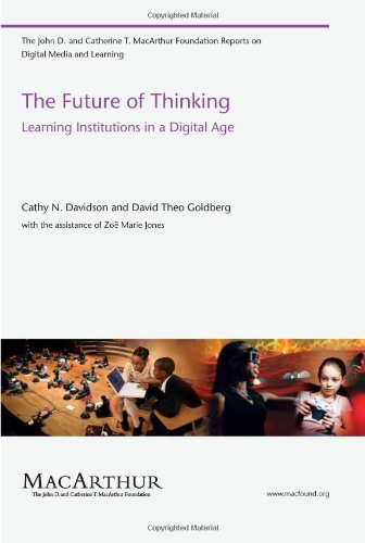 The Future of Thinking: Learning Institutions in a Digital Age (The John D. and Catherine T. MacArthur Foundation Reports on Digital Media and Learning)