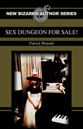 Sex Dungeon For Sale! (The New Bizarro Author Series)