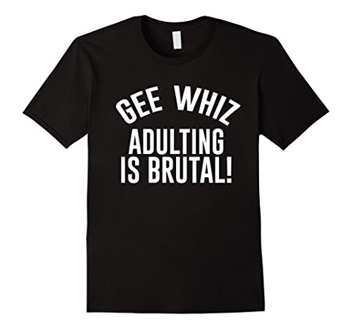 dbe463d0f6c Mens Gee Whiz Adulting Is Brutal T-Shirt Funny Adulting Tee 3XL Black