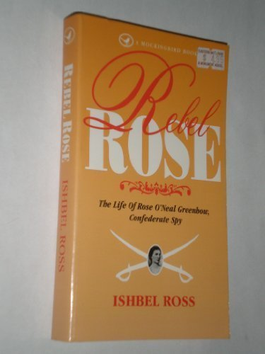 Rebel Rose: The Life of Rose O'Neal Greenhow, Confederate Spy