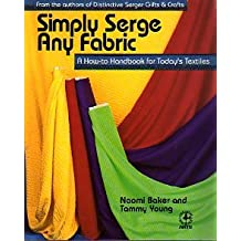 Simply Serge Any Fabric: A How to Handbook for Today's Textiles (Creative Machine Arts)