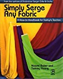 img - for Simply Serge Any Fabric: A How to Handbook for Today's Textiles (Creative Machine Arts) book / textbook / text book