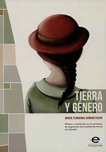 Tierra y género: Dilemas y obstáculos en los procesos de negociación de la política de tierras en Colombia (Spanish Issue)