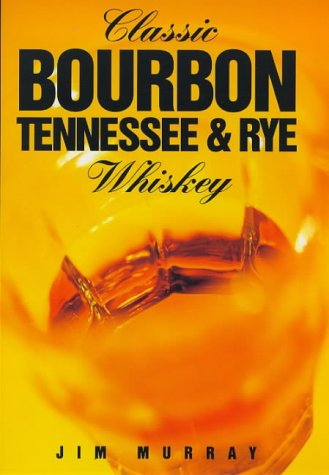 Classic Bourbon, Tennessee & Rye Whiskey (Classic drinks series)