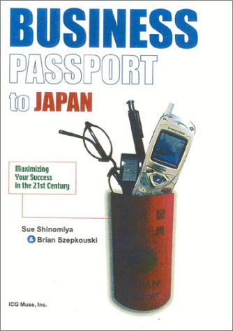 Business Passport to Japan: Maximizing Your Success in the 21st Century