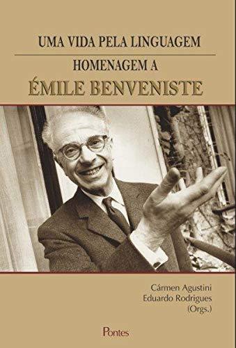 Vida Pela Linguagem, Uma. Homenagem a Émile Benveniste