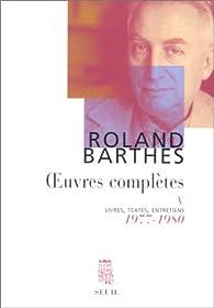 Oeuvres complètes, tome 5 : Livres, textes, entretiens, 1977-1980 par Roland Barthes
