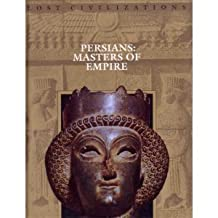 Persians Masters of Empire Lost Civilizations