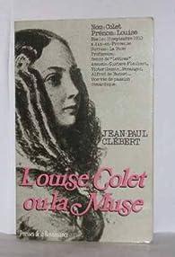 Louise Colet ou La Muse par Jean-Paul Clébert
