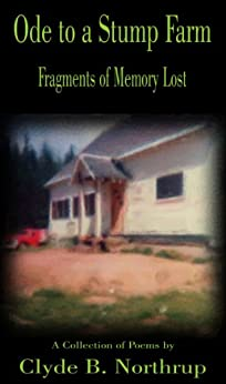Ode to a Stump Farm: Fragments of Memory Lost by [Northrup, Clyde B]