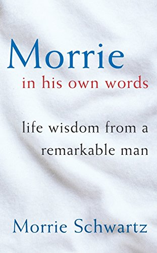 Morrie in His Own Words: Life Wisdom from a Remarkable Man pdf epub