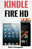 Kindle Fire HD 8 & 10 User Guide: Master Your Kindle Fire HD 8 & 10 in 1 Hour