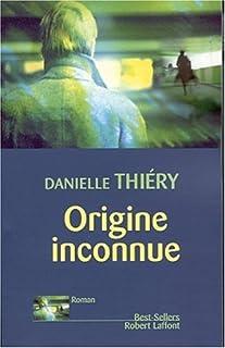 Origine inconnue : roman, Thiéry, Danielle