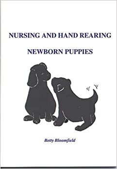 Book Hand Rearing of Puppies: The Puppy and Kitten Clinic Book of Nursing and Hand Rearing New Born Puppies (The puppy & kitten clinic)