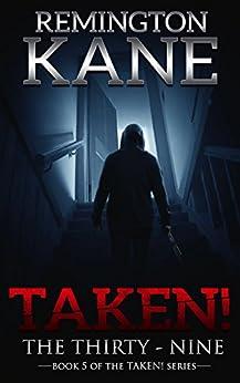 Taken! - The Thirty-Nine (A Taken! Novel Book 5) by [Kane, Remington]