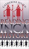 Reading Inca History, Catherine Julien, 0877457255