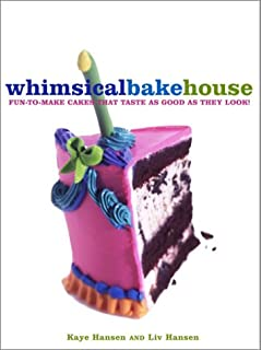 The Whimsical Bakehouse: Fun-to-Make Cakes That Taste as Good as They