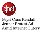 Pepsi Cans Kendall Jenner Protest Ad Amid Internet Outcry | Jessica Dolcourt