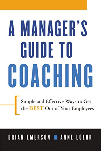 A Manager's Guide to Coaching: Simple and Effective Ways to Get the Best From Your Employees (Best Way To Manage Employees)