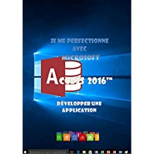 Je me perfectionne avec Access 2016: Développer une application avec Access (J'apprends à me servir de) (French Edition)