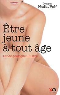 Etre jeune à tout âge : Guide pratique illustré par Nadia Volf