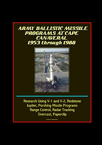 Army Ballistic Missile Programs at Cape Canaveral 1953 through 1988 - Research Using V-1 and V-2, Redstone, Jupiter, Pershing Missile Programs
