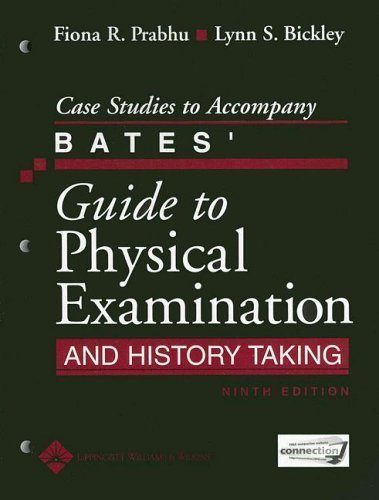Case Studies to Accompany Bates' Guide to Physical Examination and History Taking 9th (ninth) Edition by Bickley MD, Lynn S., Prabhu MD, Fiona R. published by Lippincott Williams & Wilkins (2005)