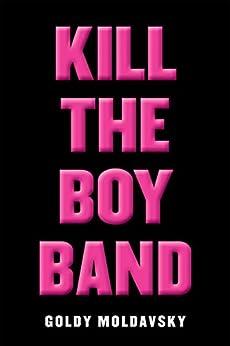Kill the Boy Band by [Moldavsky, Goldy]