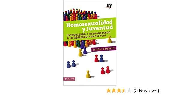 Homosexualidad y juventud: Entendiendo y respondiendo a la realidad homosexual (Especialidades Juveniles) (Spanish Edition): Esteban Borghetti: ...