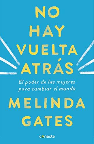 No hay vuelta atrás: El poder de las mujeres para cambiar el mundo (CONECTA) por Melinda Gates