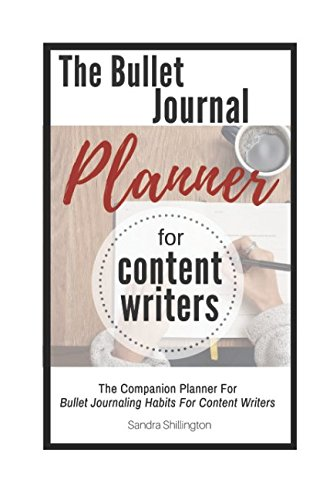 Read Online The Bullet Journal Planner For Content Writers: The Companion To Bullet Journaling Habits For Content Writers (Copywriter's Toolbox) pdf