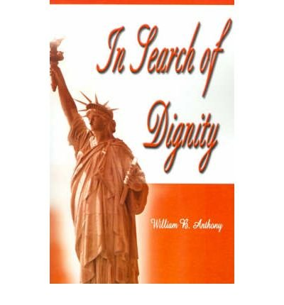 Download { [ IN SEARCH OF DIGNITY ] } Anthony, William B ( AUTHOR ) May-01-2001 Paperback pdf epub