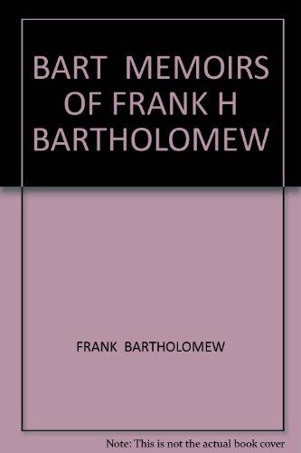 Bart, Memoirs of Frank H. Bartholomew: President, United Press, 1955-58, United Press International, 1958-62
