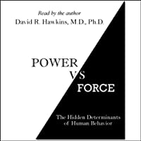 Power vs. Force: The Hidden Determinants of Human Behavior Hörbuch von Dr. David R. Hawkins Gesprochen von: Dr. David R. Hawkins