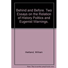 Behind and Before Two Essays on the Relation of History Politics and Eugenist Warnings