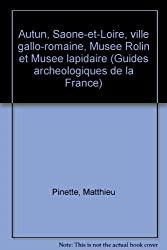 AUTUN. Ville gallo-Romaine, Musée Rolin et Musée lapidaire