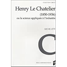 Henry Le Chatelier, 1850-1936, ou, La science appliquée à l'industrie