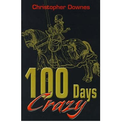 Download [ [ [ 100 Days Crazy [ 100 DAYS CRAZY ] By Downes, Christopher ( Author )Apr-01-2001 Paperback pdf epub
