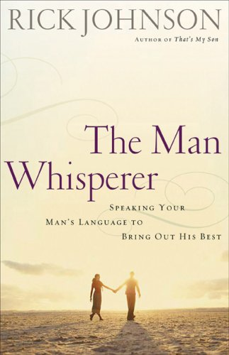 Man Whisperer, The: Speaking Your Man's Language to Bring Out His Best by Revell