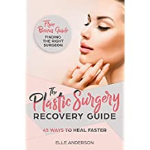 Plastic Surgery: The Ultimate Guide to Recovery After Plastic Surgery & Cosmetic Surgery (Plastic Surgery, Cosmetic Surgery, Breast Augmentation, Implants, Liposuction, Facelift, Tummy Tuck)