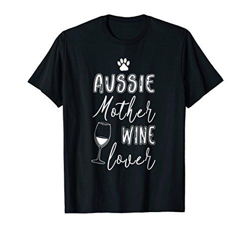 Aussie Mom Shirt Dog Mother Wine Lover Shirt