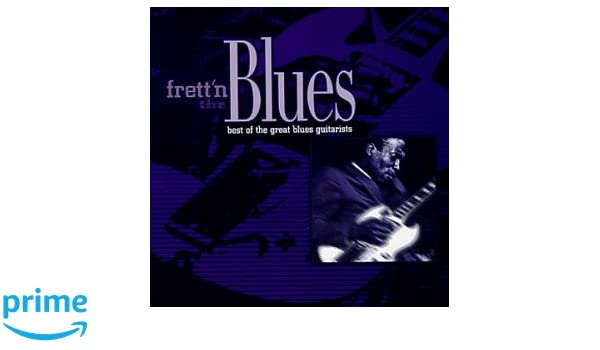 Various Artists - Frett'n the Blues: Best Of Guitar Greats - Amazon