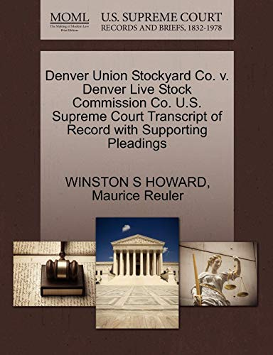 (Denver Union Stockyard Co. v. Denver Live Stock Commission Co. U.S. Supreme Court Transcript of Record with Supporting Pleadings)