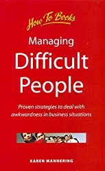 Managing Difficult People: Proven Strategies to Deal with Awkwardness in Business Situations (Business and Management)