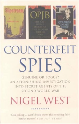 Counterfeit Spies: Genuine or Bogus? An Astonishing Investigation into Secret Agents of the Second World War (Nigel West