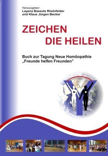 Zeichen die Heilen: Buch zur Tagung Neue Homöopathie; Freunde helfen Freunden von Layena Bassols Rheinfelder (22. Januar 2008) Broschiert